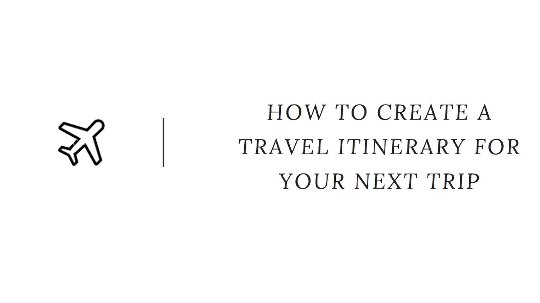 how to create a travel itinerary for your next trip  u2013 meet mariella